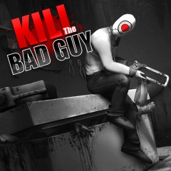 Kill The Bad Guy