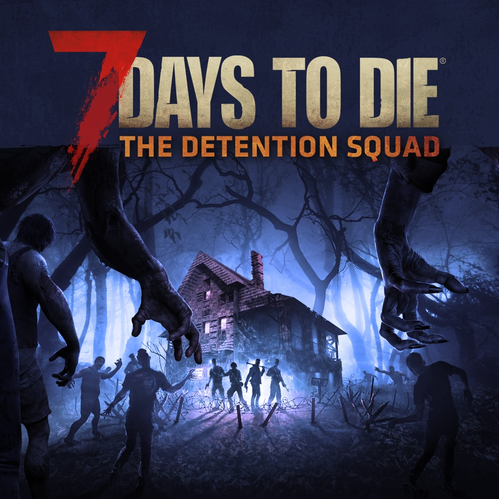 7 Days to Die - The Detention Squad